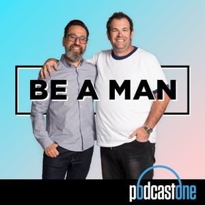 Be A Man by PodcastOne