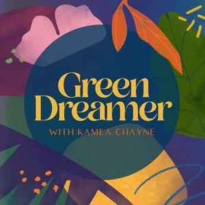Green Dreamer: Seeding change towards collective healing, sustainability, regeneration by Kaméa Chayne