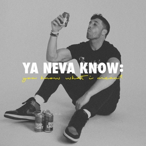 Ya Neva Know: you know what I mean? by Mike.