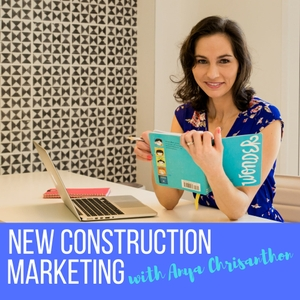 New Construction Marketing Podcast by Anya Chrisanthon