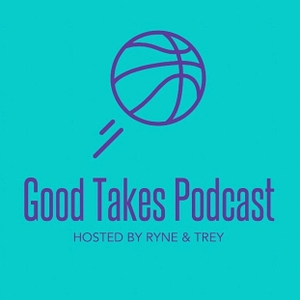 Good Takes NBA Podcast by Ryne Jones & Trey Teamer