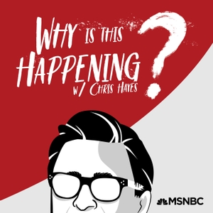 Why Is This Happening? with Chris Hayes by Chris Hayes, MSNBC & NBCNews THINK