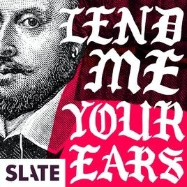 Lend Me Your Ears | A Podcast About Shakespeare and Modern Politics by Slate Podcasts