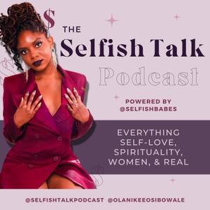 SelfishBabe SelfishTalk Podcast by OlanikeeOsi