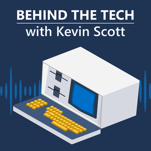 Behind The Tech with Kevin Scott by Microsoft