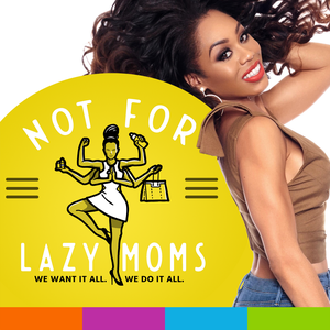 Not for Lazy Moms with Monique Samuels by PodcastOne / Hubbard Radio