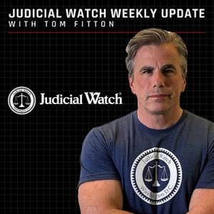 Tom Fitton's Weekly Update Podcast by Judicial Watch