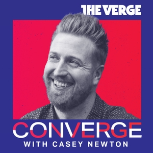 Converge with Casey Newton by The Verge