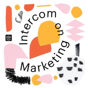 Intercom on Marketing by Intercom