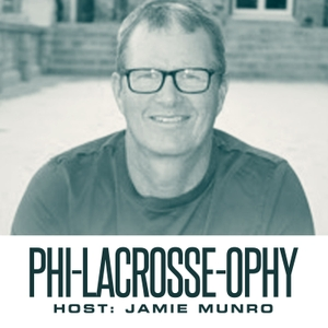 Phi-Lacrosse-ophy Podcast by Jamie Munro