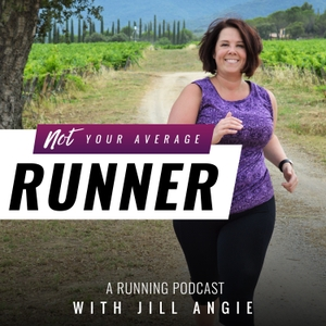 Not Your Average Runner, A Running Podcast by Jill Angie