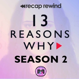 13 Reasons Why // Recap Rewind Podcast by Recap Rewind