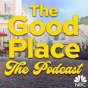 The Good Place: The Podcast by NBC Entertainment Podcast Network