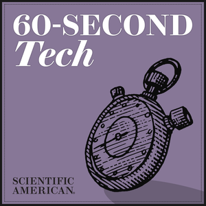 60-Second Tech by Scientific American