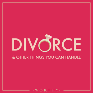 Divorce & Other Things You Can Handle by Worthy
