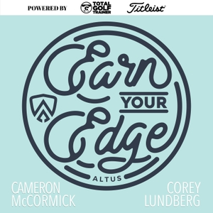 Earn Your Edge: Decoding Excellence in Golf & Life by Cameron McCormick and Corey Lundberg