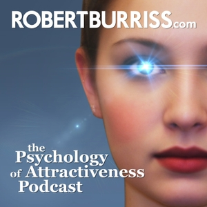 The Psychology of Attractiveness Podcast by www.RobertBurriss.com