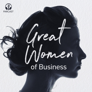 Great Women of Business by Parcast Network