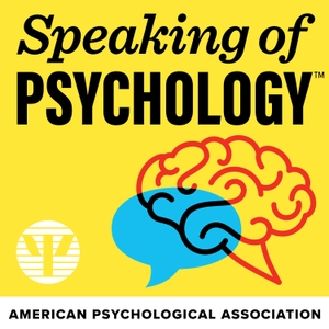 Speaking of Psychology by American Psychological Association