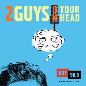KUT » Two Guys on Your Head by KUT & KUTX Studios, Dr. Art Markman & Dr. Bob Duke