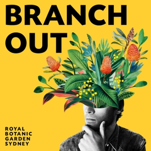 Branch Out by The Royal Botanic Garden Sydney
