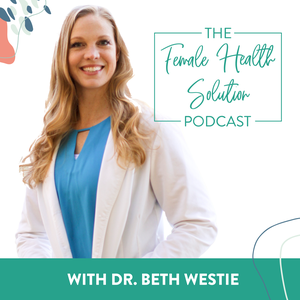 The Female Health Solution Podcast by The Female Health Solution Podcast