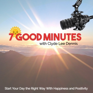 7 Good Minutes Daily Self-Improvement Podcast with Clyde Lee Dennis by Clyde Lee Dennis