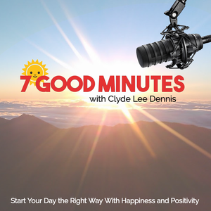 7 Good Minutes Daily Self-Improvement Podcast with Clyde Lee Dennis by Clyde Lee Dennis, Self-Improvement Coach and Podcast Producer