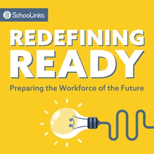 Redefining Ready: Preparing the Workforce of the Future by SchooLinks