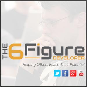 The 6 Figure Developer Podcast by The 6 Figure Developer