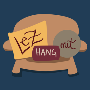 Lez Hang Out | A Lesbian Podcast by Ellie Brigida and Leigh Holmes Foster