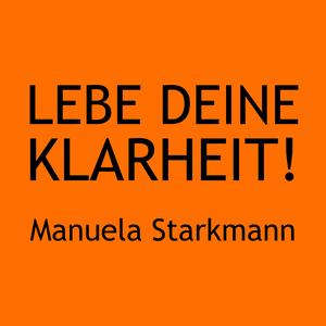 LEBE DEINE KLARHEIT! – Die LebensWeise für mehr Sinn, Spaß, Spirit in Deinem Leben by By Manuela Starkmann – Frau Klarheit | Guide und Healer
