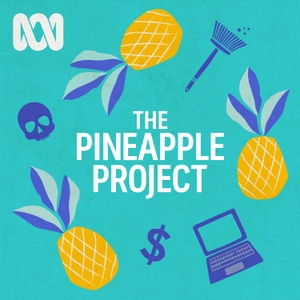 The Pineapple Project by ABC Radio