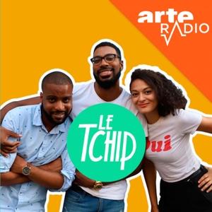 Le Tchip by ARTE Radio