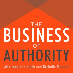 The Business of Authority by Jonathan Stark and Rochelle Moulton