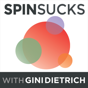 The Spin Sucks Podcast with Gini Dietrich by Gini Dietrich, Founder of Spin Sucks