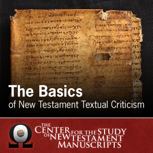 The Basics of New Testament Textual Criticism by Center for the Study of New Testament Manuscripts (CSNTM)