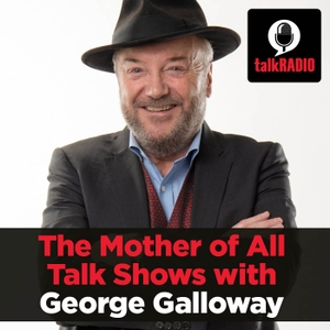 The Mother of All Talk Shows with George Galloway by talkRADIO