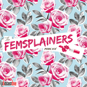 The Femsplainers Podcast by PodcastOne