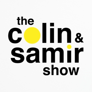 The Colin and Samir Podcast by Colin and Samir