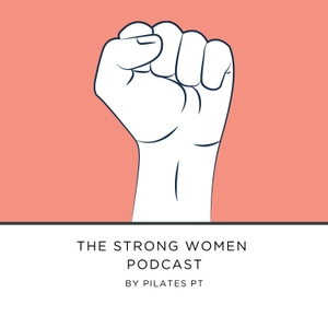 The Strong Women Podcast by Pilates PT