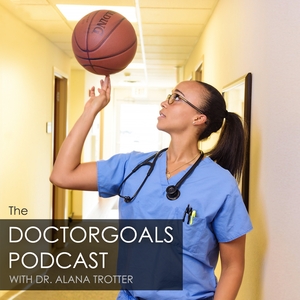 The DoctorGoals Podcast by Dr. Alana Trotter