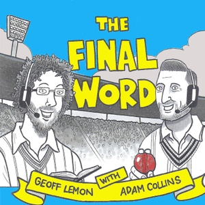 The Final Word Cricket Podcast by Bad Producer Productions