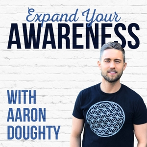 The Expand Your Awareness Podcast with Aaron Doughty by Aaron Doughty