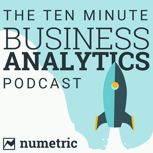The 10 Minute Business Analytics Podcast | Data Analytics, Big Data, Data Visualization, Data Warehousing by Numetric