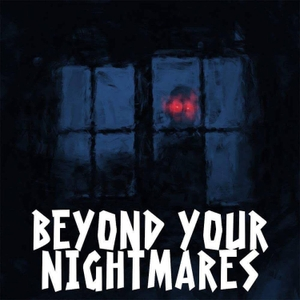Beyond Your Nightmares by Casa Muretito Productions