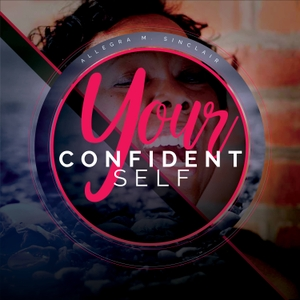Your Confident Self by Allegra M. Sinclair