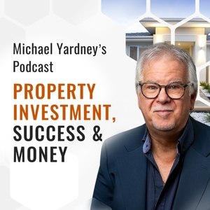 The Michael Yardney Podcast by Michael Yardney; Australia's leading expert in the psychology of success