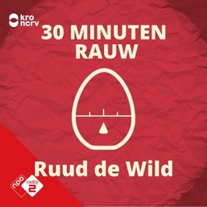 30 MINUTEN RAUW door Ruud de Wild by NPO Radio 2 / KRO-NCRV
