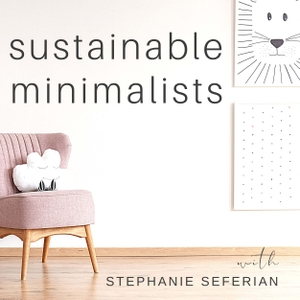 The Sustainable Minimalists Podcast by Stephanie Seferian